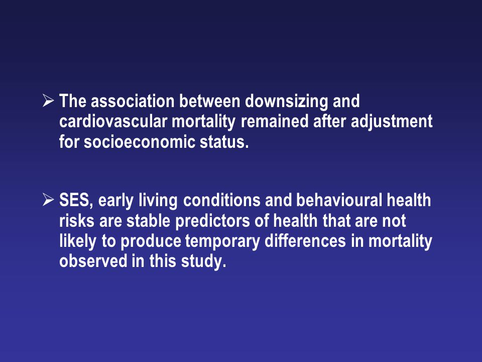 The association between downsizing and cardiovascular mortality remained after adjustment for socioeconomic status.