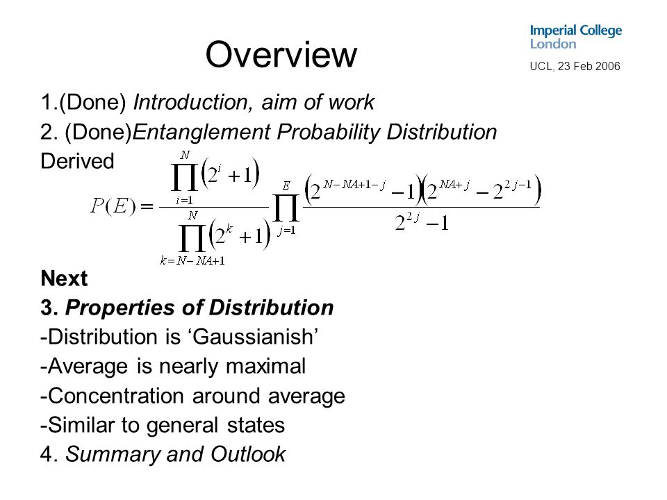 UCL, 23 Feb 2006 Distribution is 'Gaussian-ish' An entirely equivalent form of the distribution is Where is messy but comparatively small Therefore P(E) is roughly the side of a Gaussian curve, centred on N/2