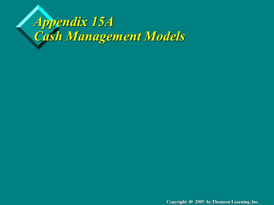 Copyright  2005 by Thomson Learning, Inc. Appendix 15A Cash Management Models