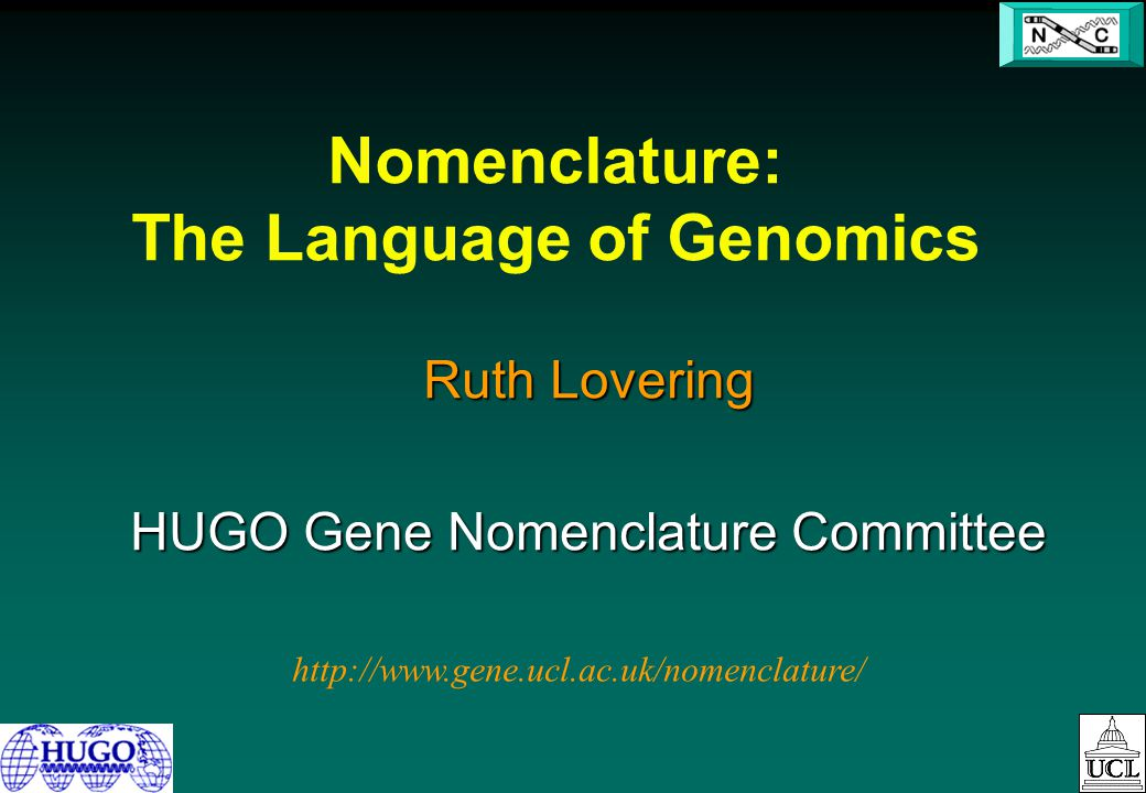 Nomenclature: The Language of Genomics Ruth Lovering HUGO Gene Nomenclature Committee http://www.gene.ucl.ac.uk/nomenclature/