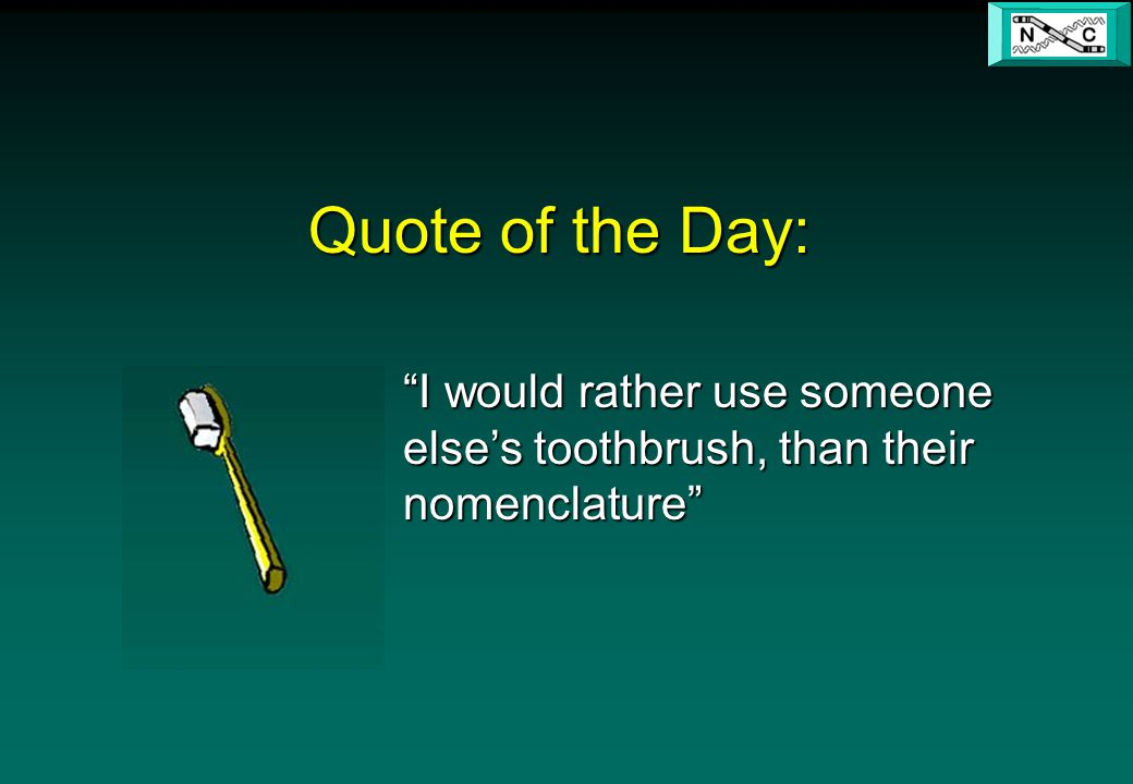 Quote of the Day: I would rather use someone else's toothbrush, than their nomenclature