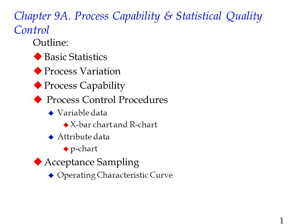 1 Chapter 9A. Process Capability & Statistical Quality Control Outline:  Basic Statistics  Process Variation  Process Capability  Process Control
