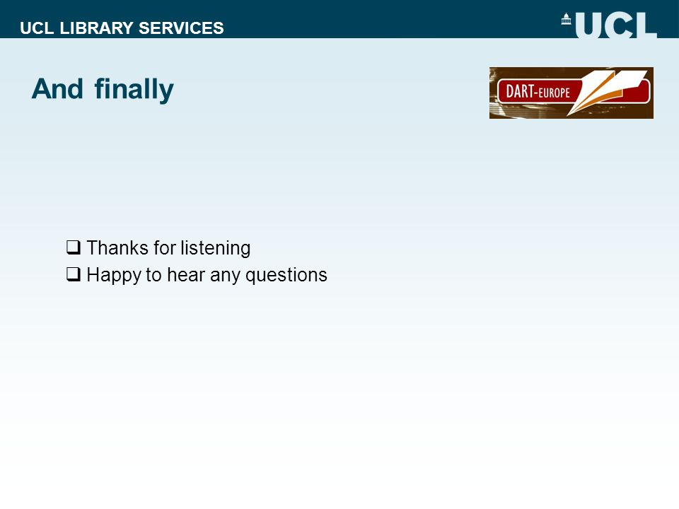 UCL LIBRARY SERVICES And finally  Thanks for listening  Happy to hear any questions