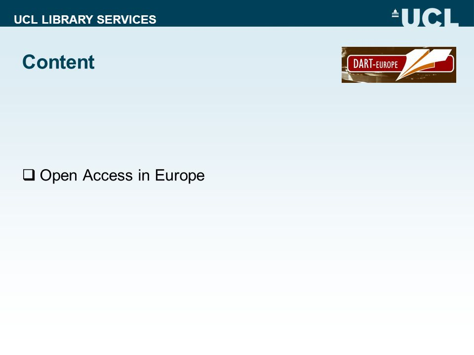 UCL LIBRARY SERVICES Content  Open Access in Europe