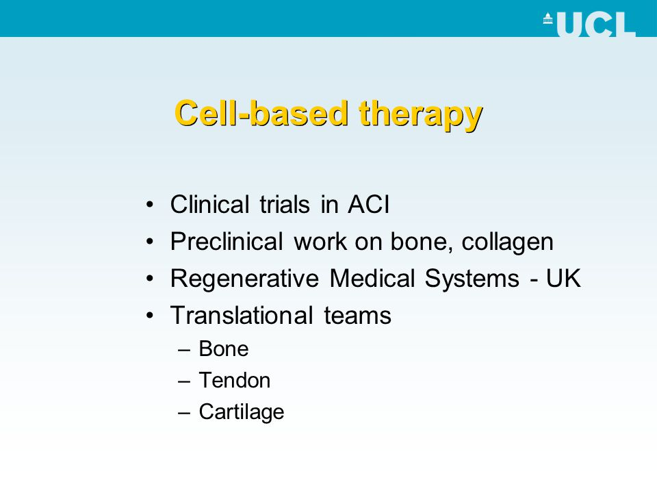 Cell-based therapy Clinical trials in ACI Preclinical work on bone, collagen Regenerative Medical Systems - UK Translational teams –Bone –Tendon –Cart