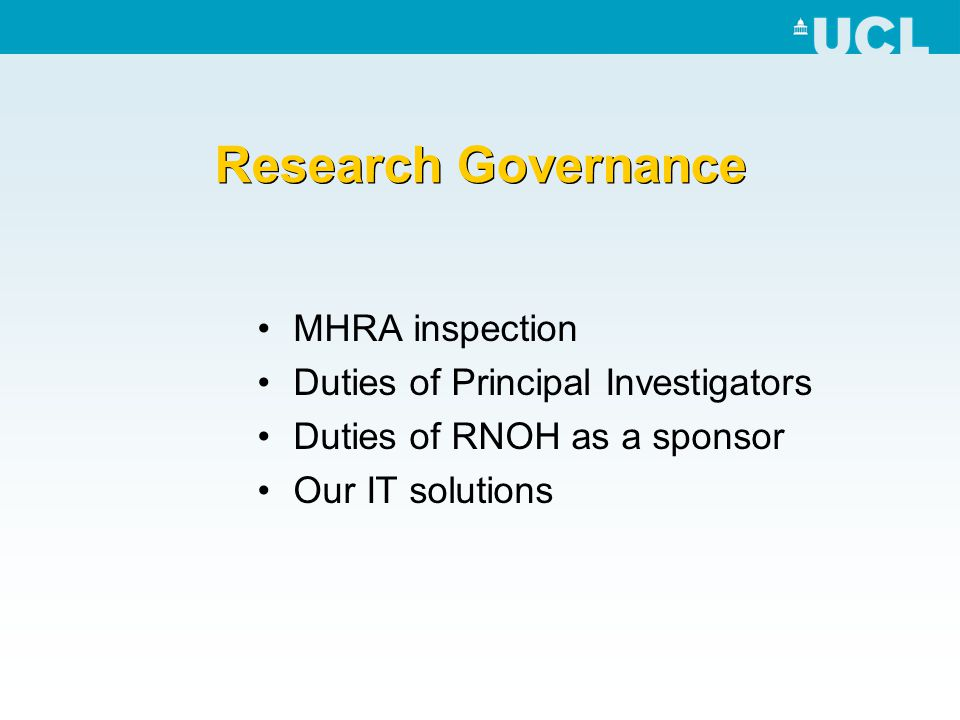 Research Governance MHRA inspection Duties of Principal Investigators Duties of RNOH as a sponsor Our IT solutions