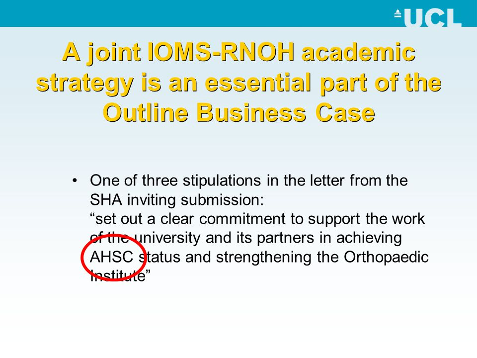 A joint IOMS-RNOH academic strategy is an essential part of the Outline Business Case One of three stipulations in the letter from the SHA inviting su