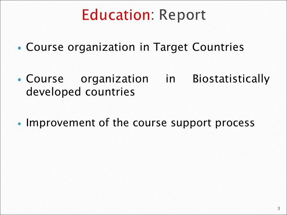 3 Course organization in Target Countries Course organization in Biostatistically developed countries Improvement of the course support process