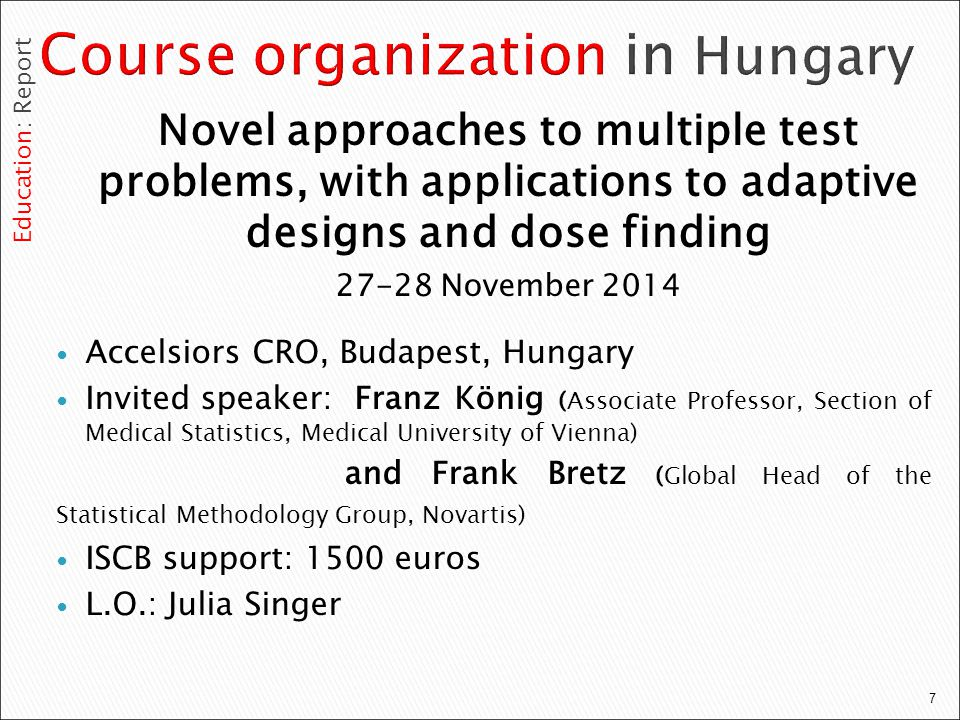 7 Novel approaches to multiple test problems, with applications to adaptive designs and dose finding 27-28 November 2014 Accelsiors CRO, Budapest, Hun