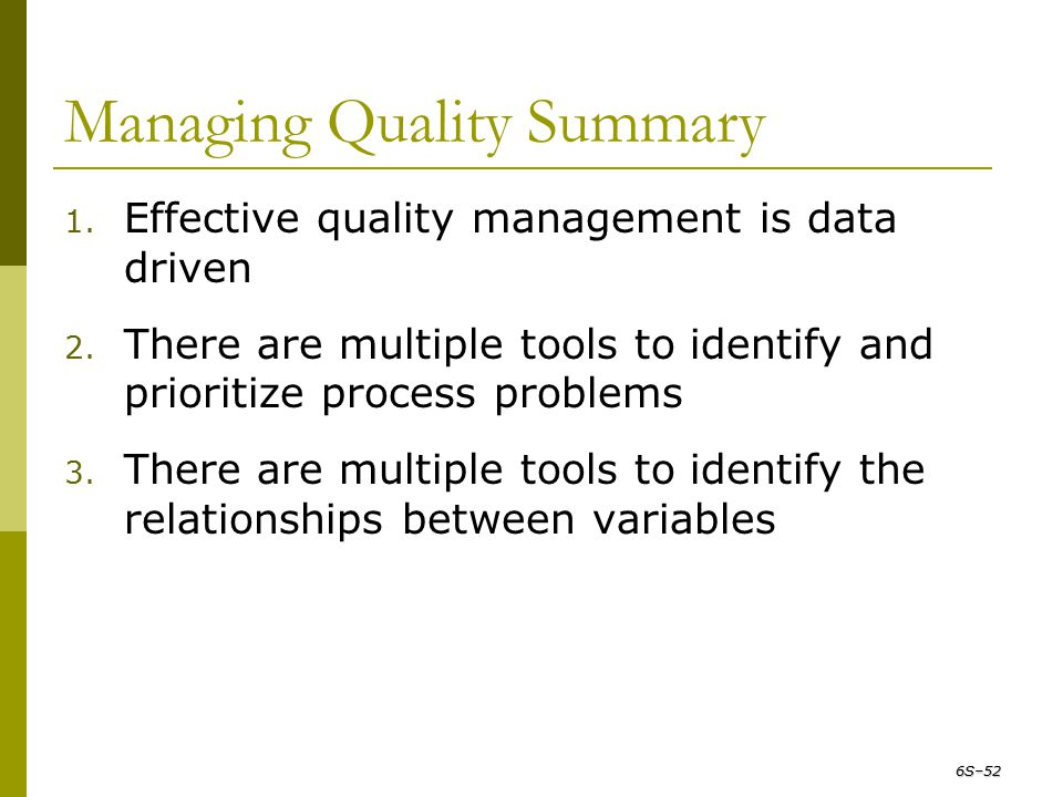 1. Effective quality management is data driven 2. There are multiple tools to identify and prioritize process problems 3. There are multiple tools to