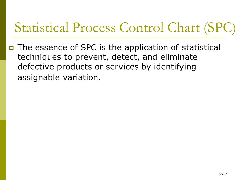 Statistical Process Control Chart (SPC)  The essence of SPC is the application of statistical techniques to prevent, detect, and eliminate defective