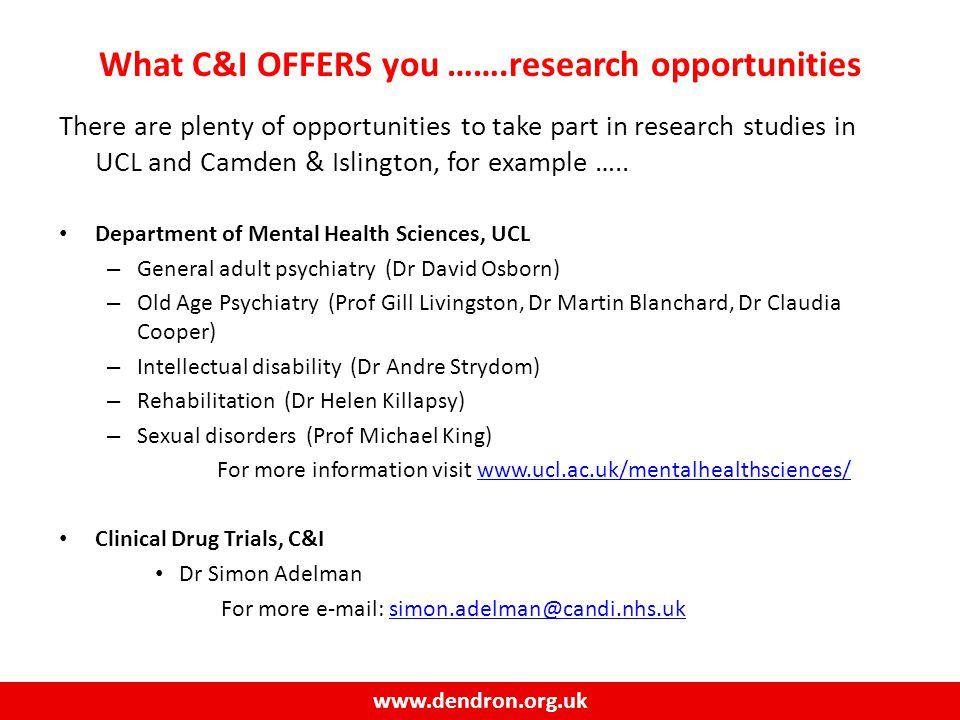 www.dendron.org.uk What C&I OFFERS you …….research opportunities There are plenty of opportunities to take part in research studies in UCL and Camden & Islington, for example …..