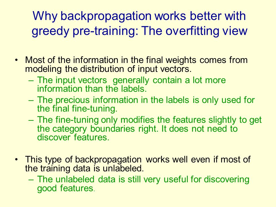 Why backpropagation works better with greedy pre-training: The overfitting view Most of the information in the final weights comes from modeling the d