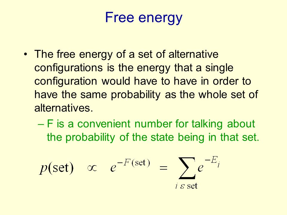 Free energy The free energy of a set of alternative configurations is the energy that a single configuration would have to have in order to have the s
