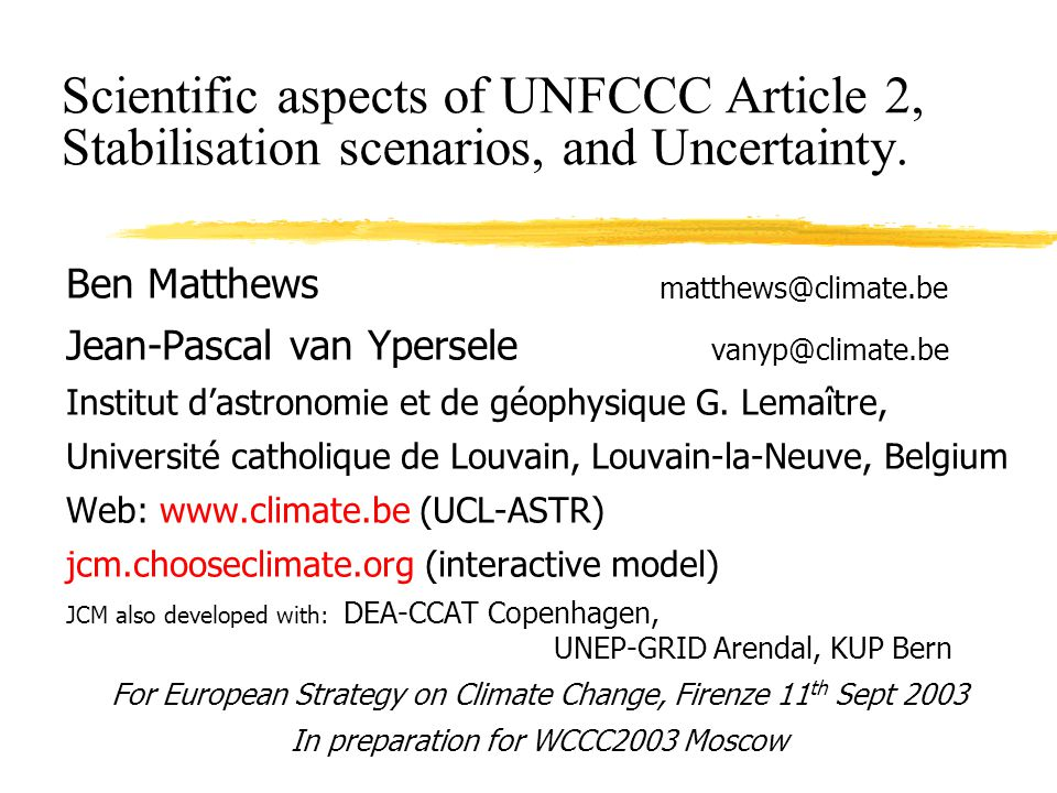 Jean-Pascal van Ypersele (vanypersele@astr.ucl.ac.be) Framework Convention on Climate Change (Rio, June 1992)  Ultimate objective (Art 2): stabilization of greenhouse gas concentrations in the atmosphere at a level that would prevent dangerous anthropogenic interference with the climate system.