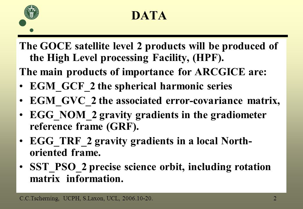 The GOCE satellite level 2 products will be produced of the High Level processing Facility, (HPF).