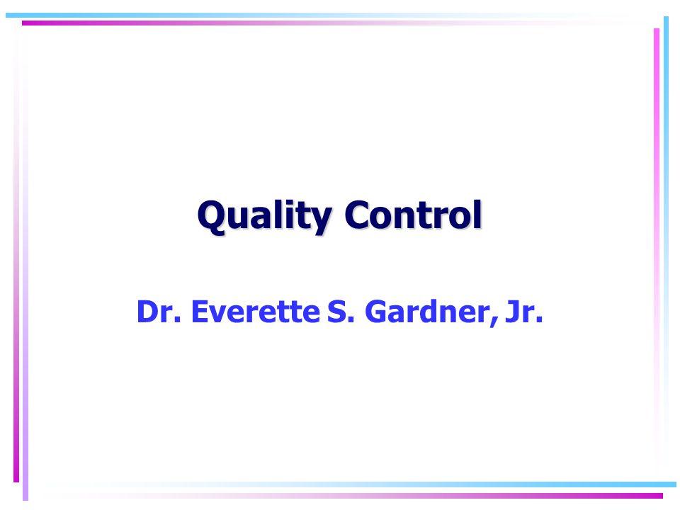 Quality Control Dr. Everette S. Gardner, Jr.