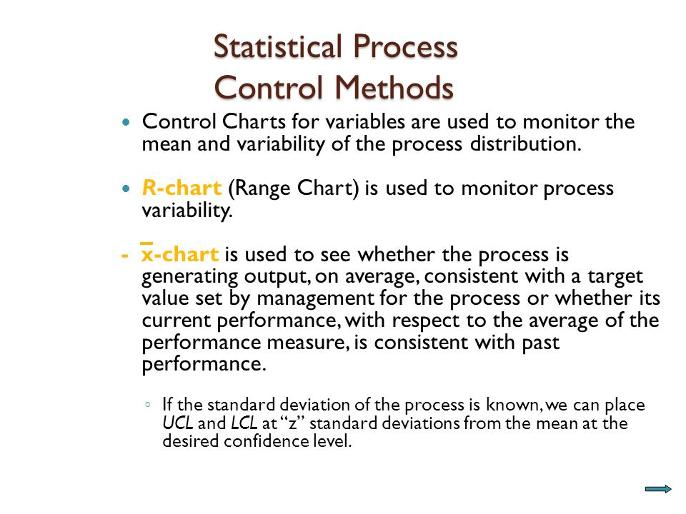 Statistical Process Control Methods Control Charts for variables are used to monitor the mean and variability of the process distribution.