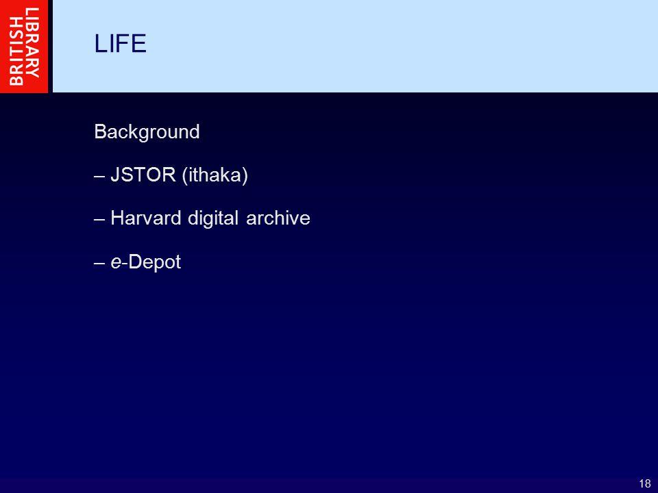 18 LIFE Background – JSTOR (ithaka) – Harvard digital archive – e-Depot