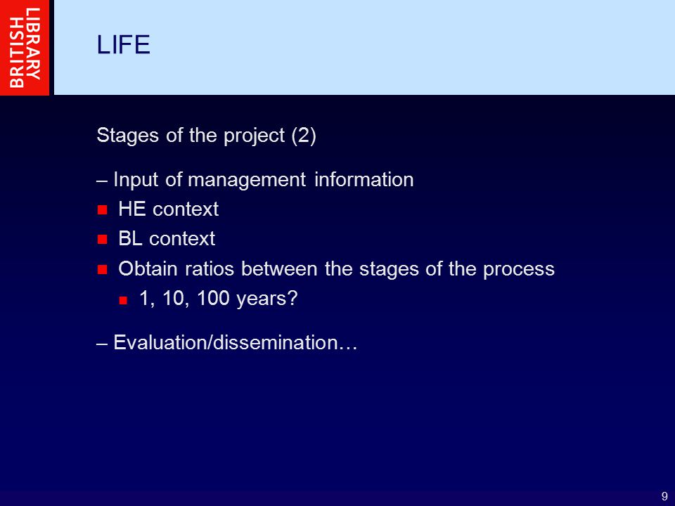 9 LIFE Stages of the project (2) – Input of management information HE context BL context Obtain ratios between the stages of the process 1, 10, 100 ye