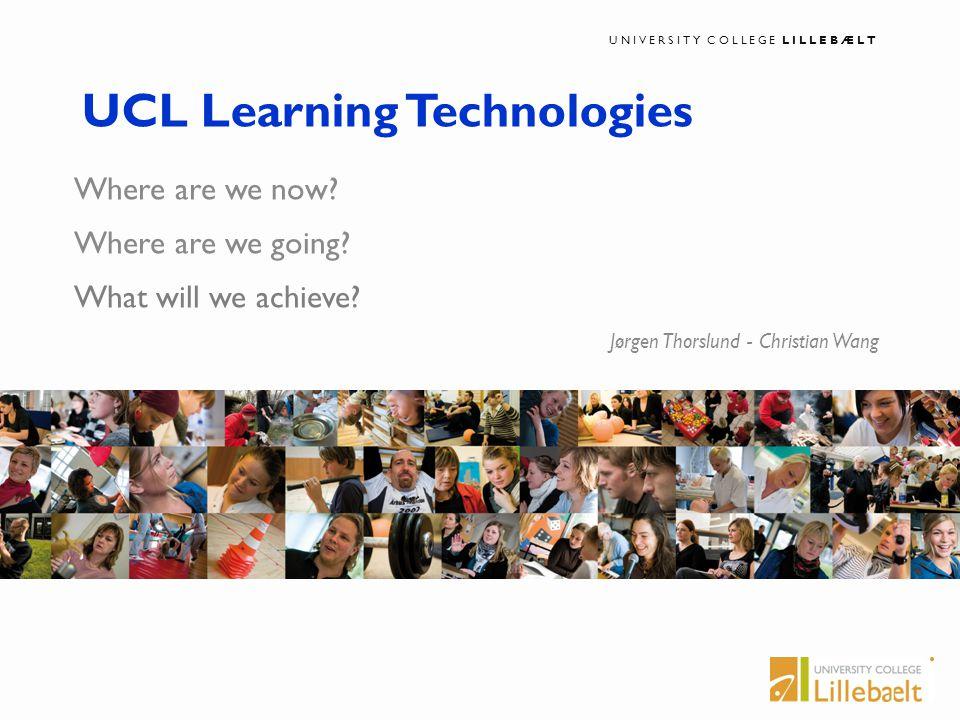 UNIVERSITY COLLEGE LILLEBÆLT I ucl.dk UNIVERSITY COLLEGE LILLEBÆLT UCL Learning Technologies Where are we now.