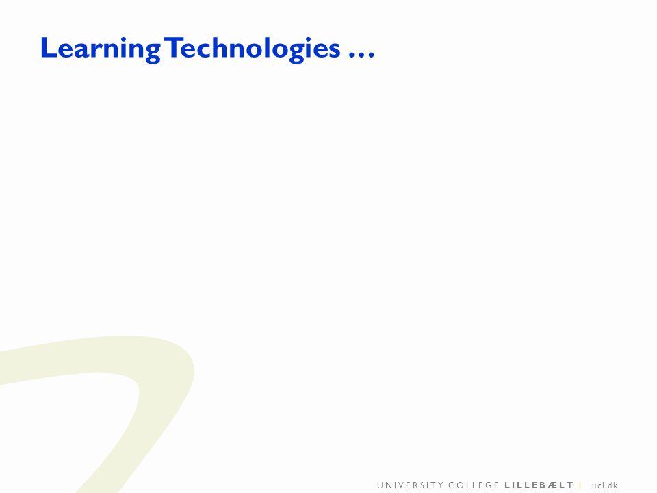 UNIVERSITY COLLEGE LILLEBÆLT I ucl.dk Learning Technologies …