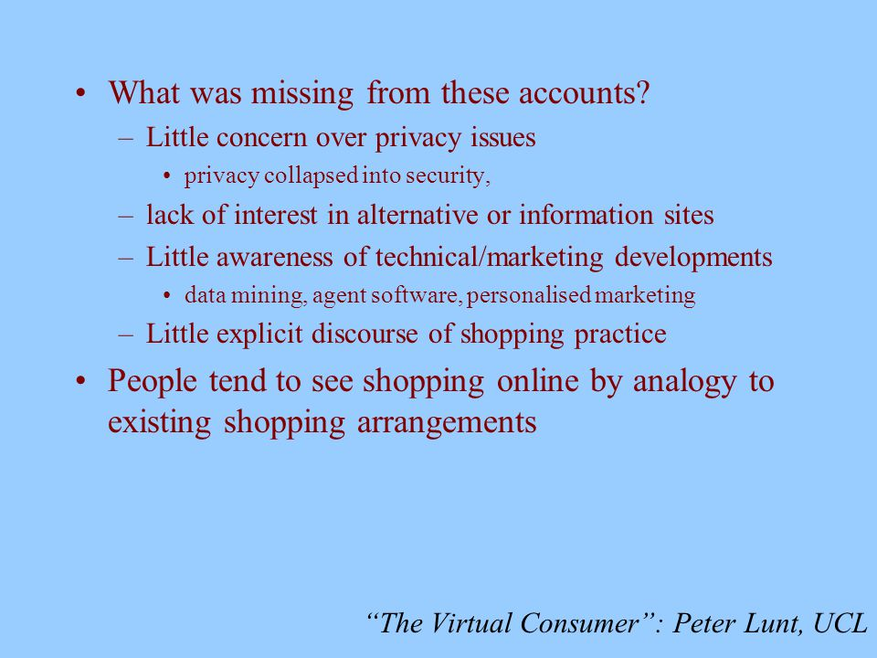 The Virtual Consumer : Peter Lunt, UCL What was missing from these accounts.