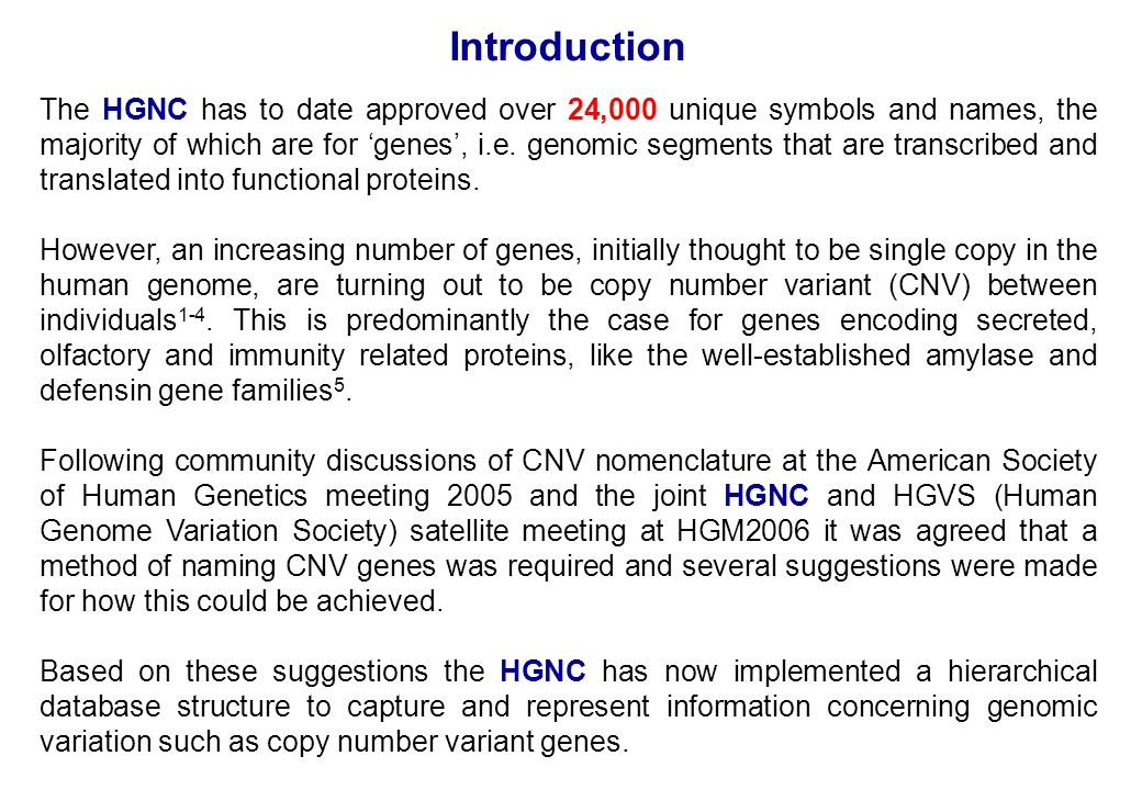 Introduction The HGNC has to date approved over 24,000 unique symbols and names, the majority of which are for 'genes', i.e. genomic segments that are