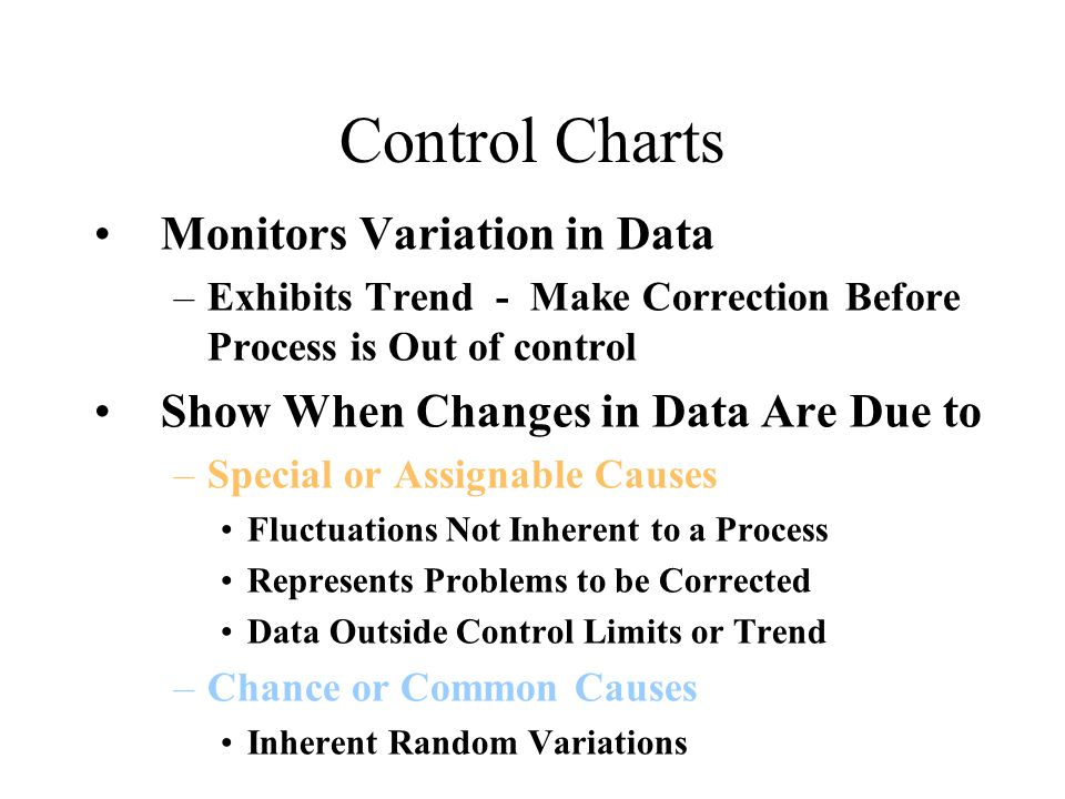 Control Charts Monitors Variation in Data –Exhibits Trend - Make Correction Before Process is Out of control Show When Changes in Data Are Due to –Spe
