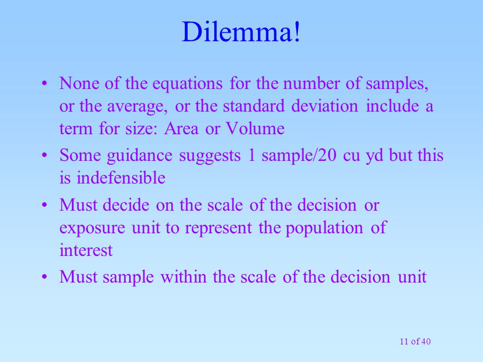 11 of 40 Dilemma! None of the equations for the number of samples, or the average, or the standard deviation include a term for size: Area or Volume S