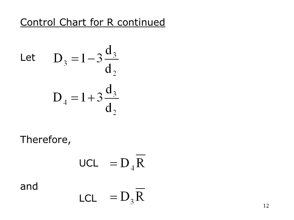 12 Control Chart for R continued Let Therefore, UCL and LCL