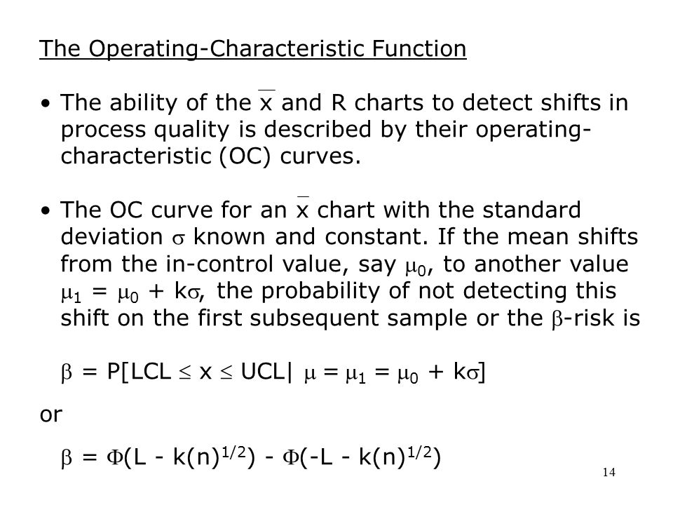 14 The Operating-Characteristic Function The ability of the x and R charts to detect shifts in process quality is described by their operating- charac