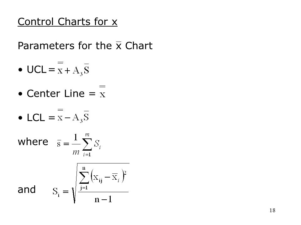 18 Control Charts for x Parameters for the x Chart UCL= Center Line = LCL= where and