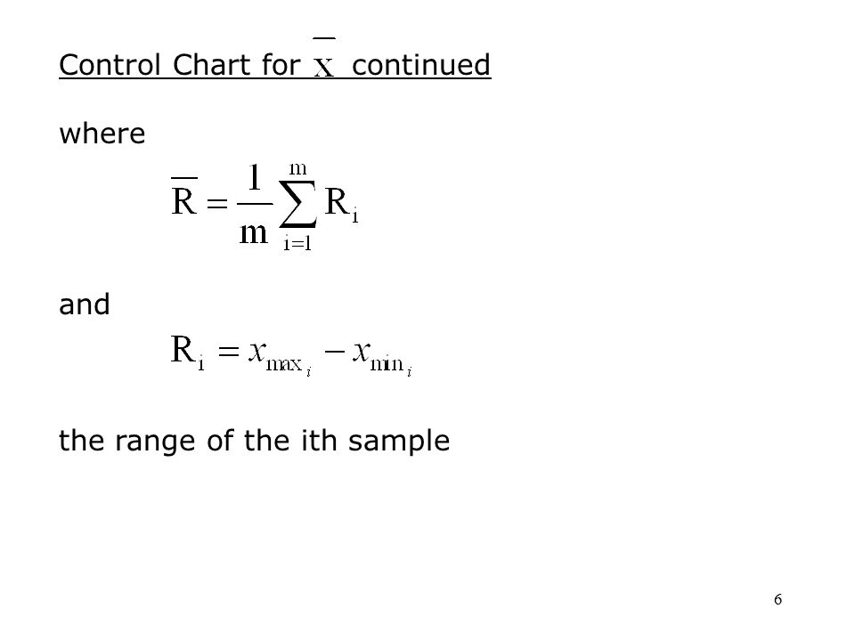 6 Control Chart for continued where and the range of the ith sample