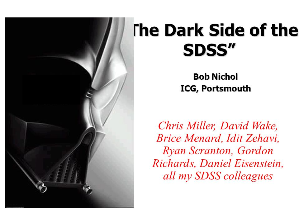 Outline Brief overview of the SDSS Brief overview of the SDSS New paths to the Dark Side New paths to the Dark Side  ISW effect  Cosmic magnification  Baryon Acoustic Oscillations WFMOS WFMOS