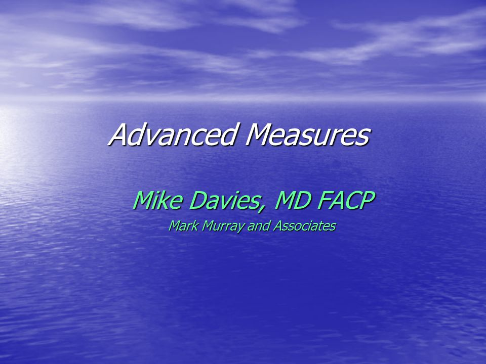 Advanced Measures Mike Davies, MD FACP Mark Murray and Associates