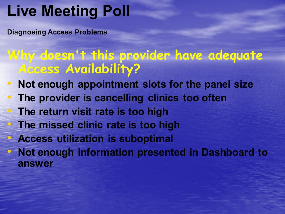 Diagnosing Access Problems Why doesn't this provider have adequate Access Availability? Not enough appointment slots for the panel size The provider i