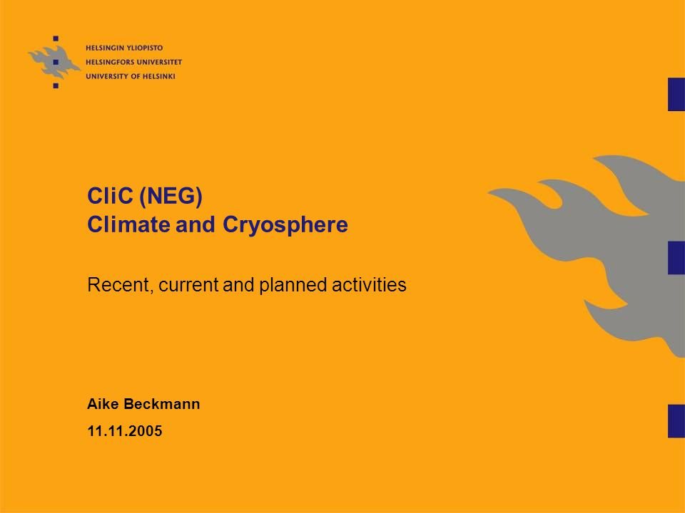 CliC (NEG) Climate and Cryosphere Recent, current and planned activities Aike Beckmann 11.11.2005