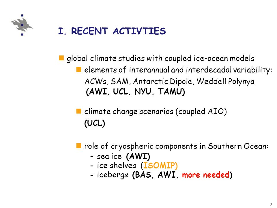 2 I. RECENT ACTIVTIES global climate studies with coupled ice-ocean models elements of interannual and interdecadal variability: ACWs, SAM, Antarctic