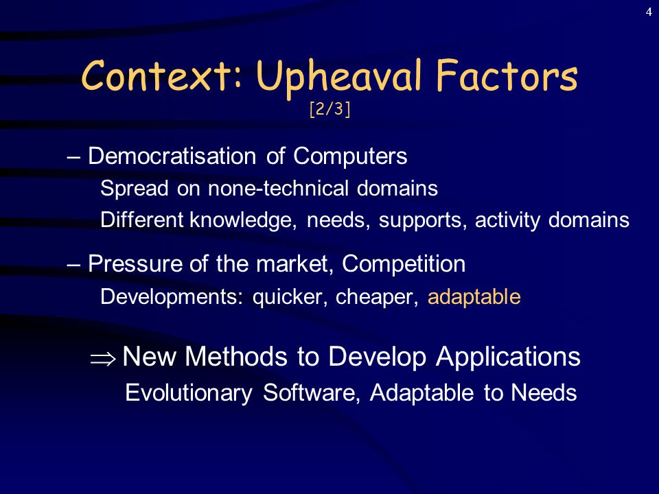 3 Context: Upheaval Factors [1/3] Changes in Computer Science due to: –The Internet From PC-enclosed applications to Distributed ones Communication between applications and users  data exchange format .