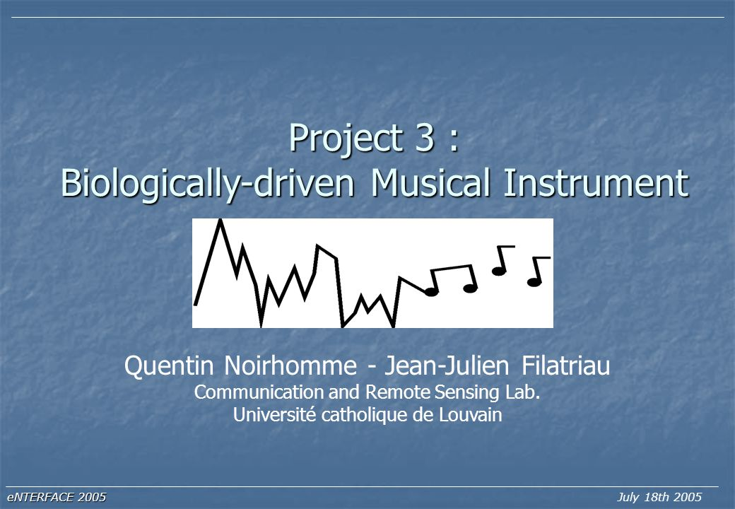 Biologically-driven musical instrument July 18th 2005 Objectives ElectroEnceph alogram EMG EKG Analysis Sound Synthesis Mapping