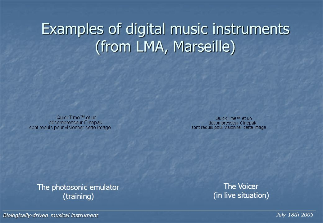 Examples of digital music instruments (from LMA, Marseille) The photosonic emulator (training) The Voicer (in live situation) Biologically-driven musical instrument July 18th 2005