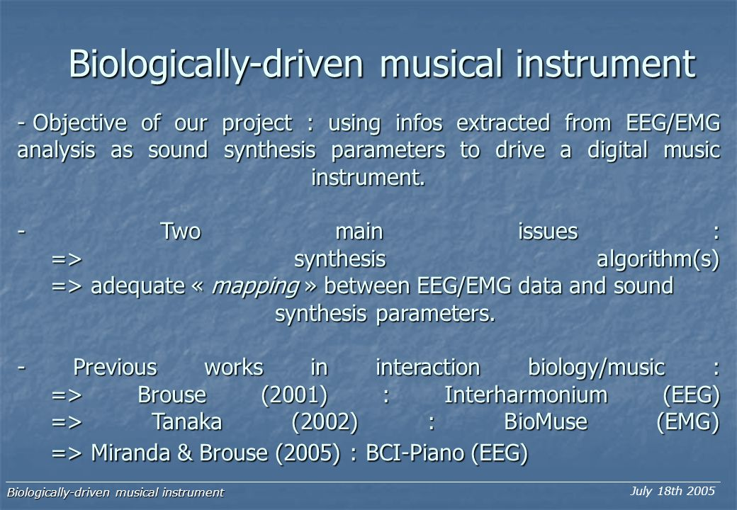 Biologically-driven musical instrument - Objective of our project : using infos extracted from EEG/EMG analysis as sound synthesis parameters to drive a digital music instrument.