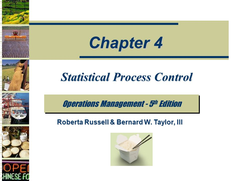 Statistical Process Control Operations Management - 5 th Edition Chapter 4 Roberta Russell & Bernard W.