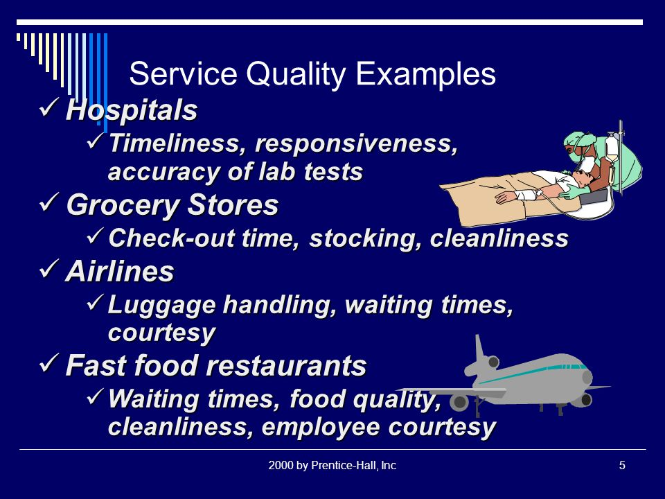 2000 by Prentice-Hall, Inc4 SPC Applied to Services Nature of defect is different in services Nature of defect is different in services Service defect is a failure to meet customer requirements Service defect is a failure to meet customer requirements Monitor times, customer satisfaction Monitor times, customer satisfaction