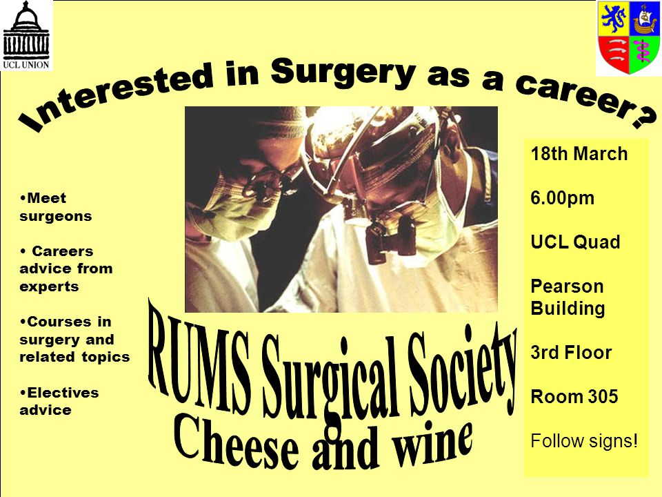 Meet surgeons Careers advice from experts Courses in surgery and related topics Electives advice 18th March 6.00pm UCL Quad Pearson Building 3rd Floor