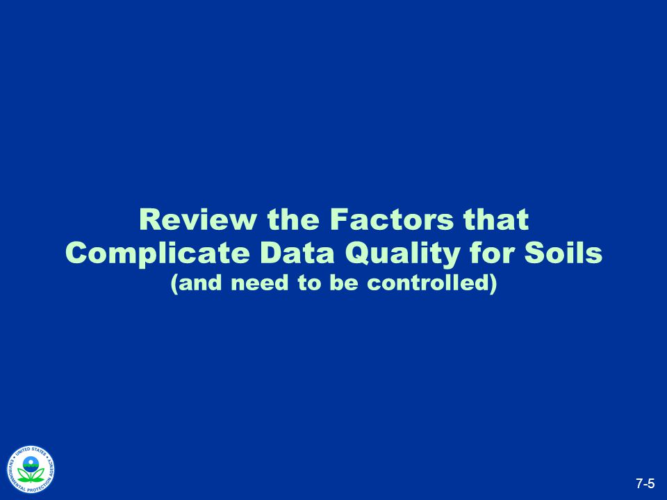 Review the Factors that Complicate Data Quality for Soils (and need to be controlled) 7-5