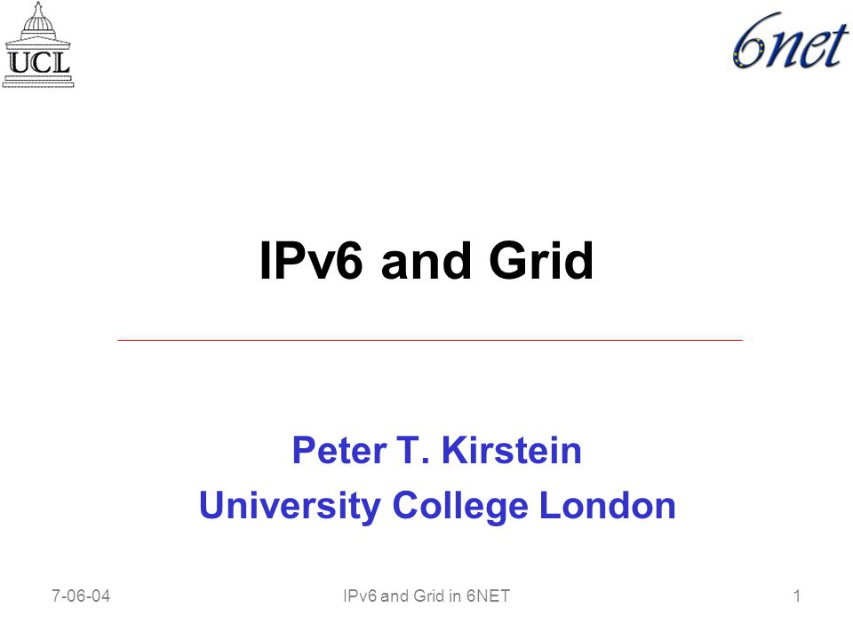 7-06-041IPv6 and Grid in 6NET IPv6 and Grid Peter T. Kirstein University College London