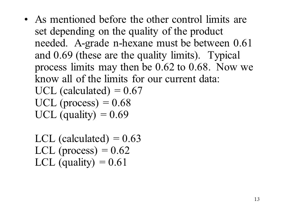 13 As mentioned before the other control limits are set depending on the quality of the product needed. A-grade n-hexane must be between 0.61 and 0.69