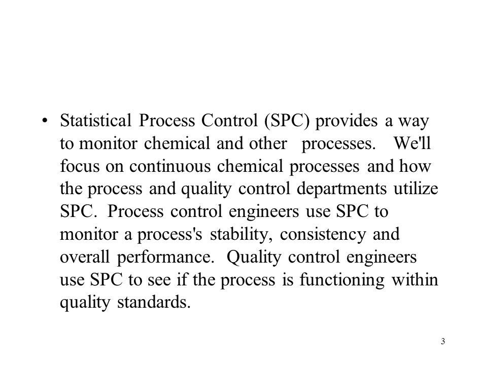 3 Statistical Process Control (SPC) provides a way to monitor chemical and other processes.